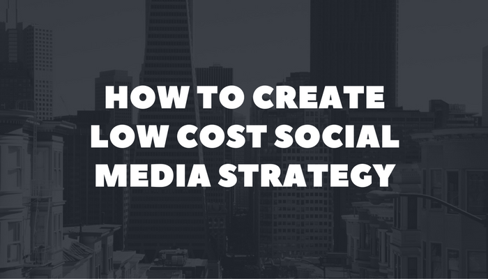 How to Create Low Cost Social Media Strategy