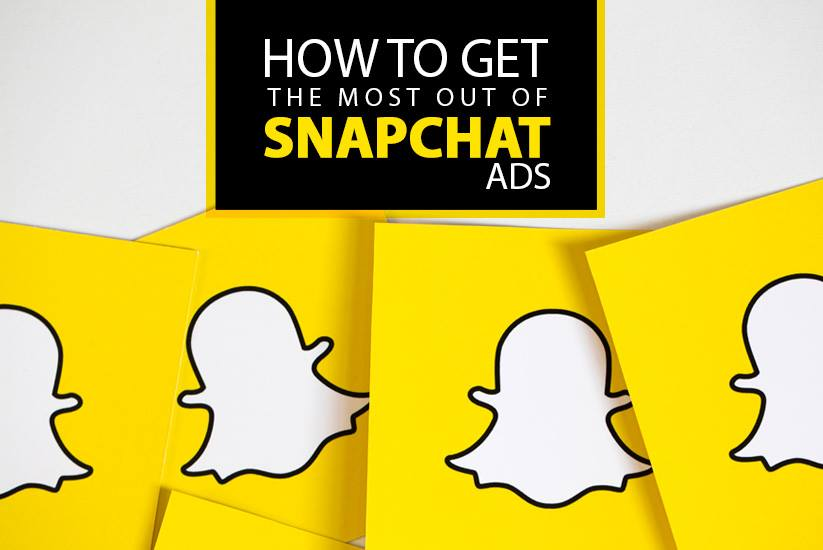How to Get the Most Out of Snapchat Ads