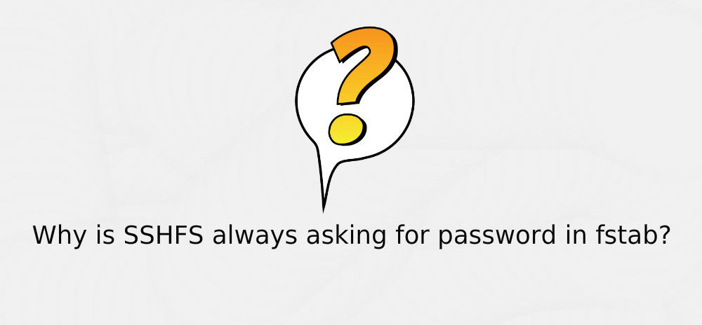 Why is SSHFS always asking for password in fstab?