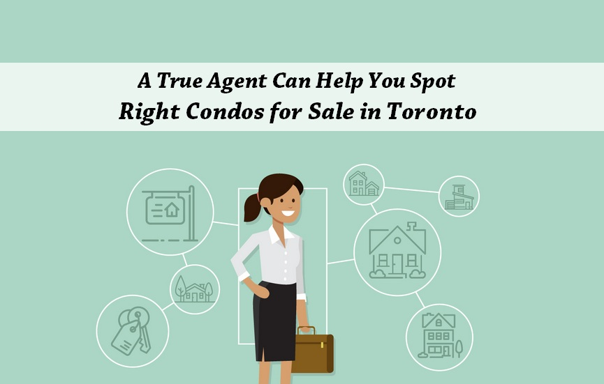 A True Agent Can Help You Spot Right Condos for Sale in Toronto