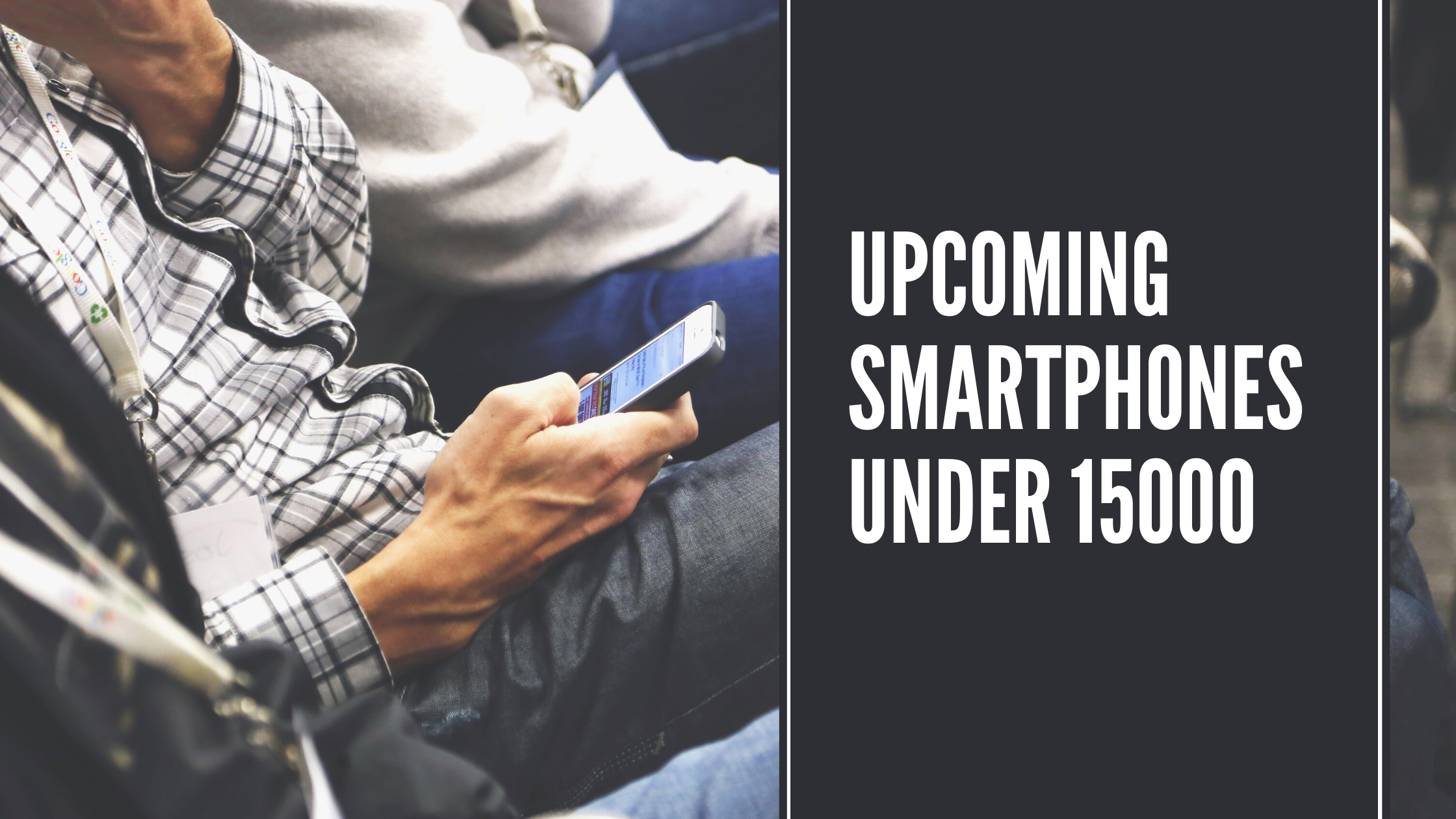 Upcoming Smartphones under 15000
